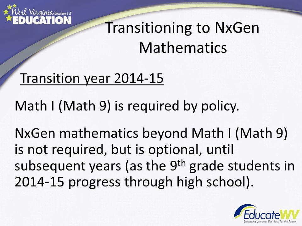 Transitioning to NxGen Mathematics Transition year 2014-15 Math I (Math 9) is required by policy. NxGen mathematics beyond Math I (Math 9) is not requ