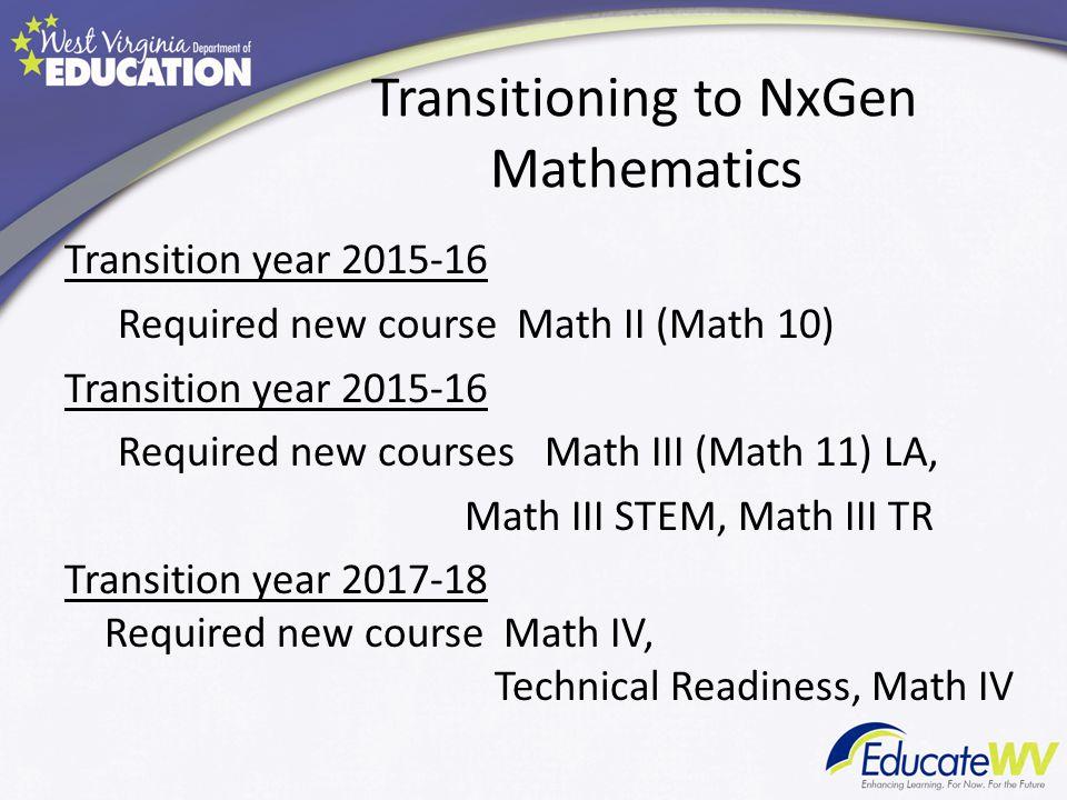 Transition year 2015-16 Required new course Math II (Math 10) Transition year 2015-16 Required new courses Math III (Math 11) LA, Math III STEM, Math