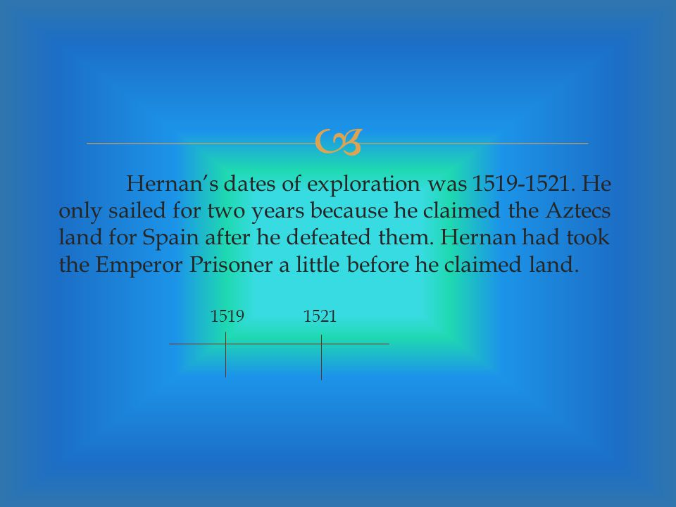  Hernan Cortes's motive was to find riches.