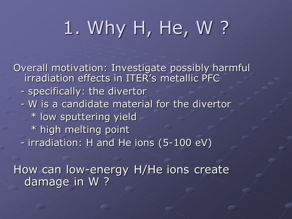 (1): H/He ions can get trapped in W.(2): Enough ions can form clusters.