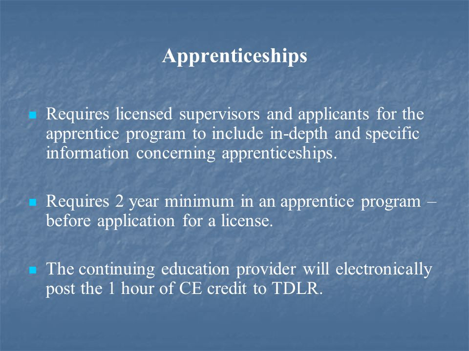 Apprenticeships Requires licensed supervisors and applicants for the apprentice program to include in-depth and specific information concerning apprenticeships.