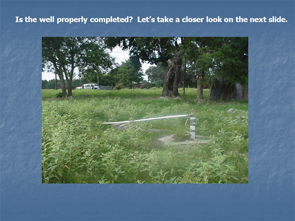 Is the well properly completed Let's take a closer look on the next slide.