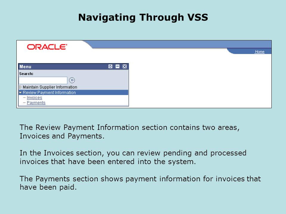 Navigating Through VSS The Review Payment Information section contains two areas, Invoices and Payments. In the Invoices section, you can review pendi
