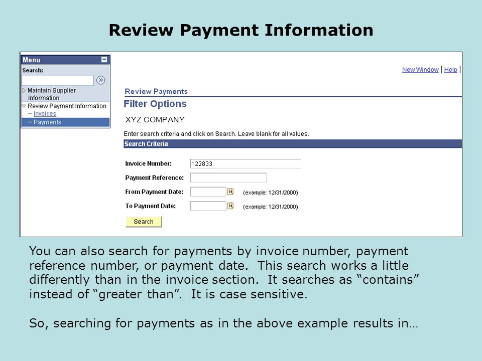 Review Payment Information You can also search for payments by invoice number, payment reference number, or payment date.
