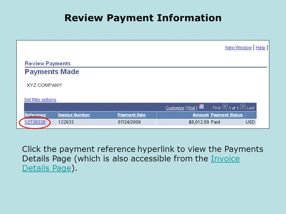 Review Payment Information XYZ COMPANY Click the payment reference hyperlink to view the Payments Details Page (which is also accessible from the Invo