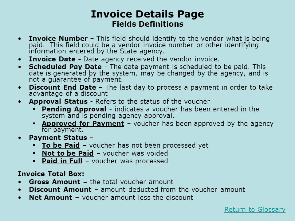 Invoice Details Page Fields Definitions Invoice Number – This field should identify to the vendor what is being paid. This field could be a vendor inv