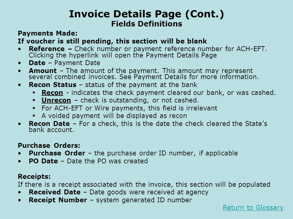 Invoice Details Page (Cont.) Fields Definitions Payments Made: If voucher is still pending, this section will be blank Reference – Check number or pay