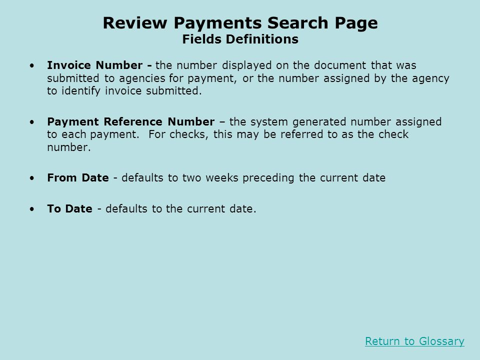 Review Payments Search Page Fields Definitions Invoice Number - the number displayed on the document that was submitted to agencies for payment, or th