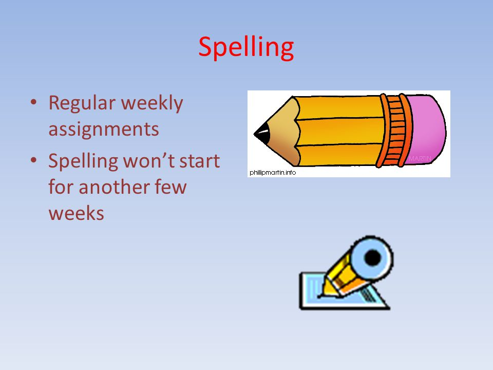 Spelling Regular weekly assignments Spelling won't start for another few weeks