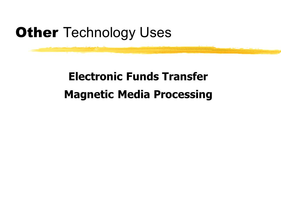 Other Technology Uses Electronic Funds Transfer Magnetic Media Processing