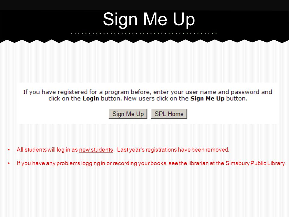 Sign Me Up All students will log in as new students. Last year's registrations have been removed. If you have any problems logging in or recording you