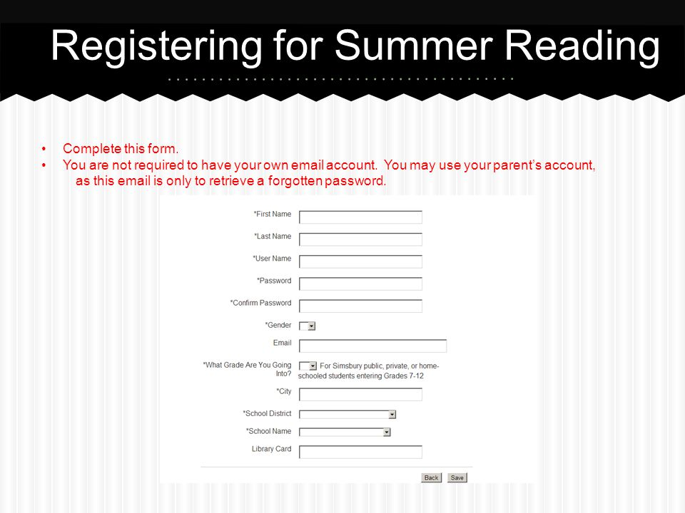 Registering for Summer Reading Complete this form. You are not required to have your own email account. You may use your parent's account, as this ema
