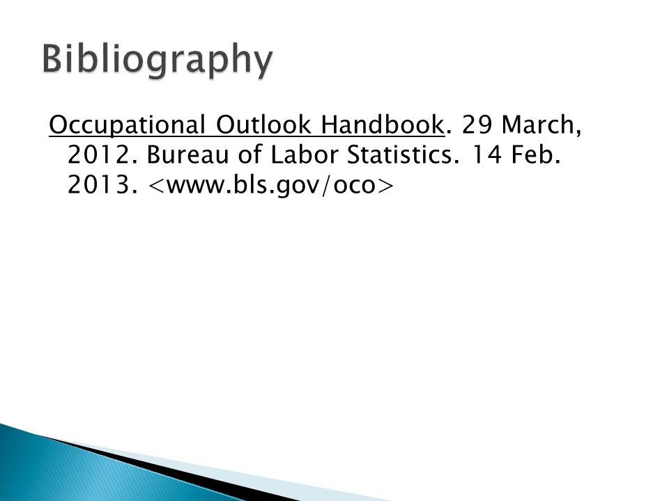 Occupational Outlook Handbook. 29 March, 2012. Bureau of Labor Statistics. 14 Feb. 2013.