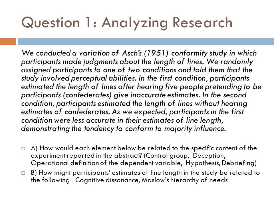 Question 1: Analyzing Research We conducted a variation of Asch's (1951) conformity study in which participants made judgments about the length of lines.