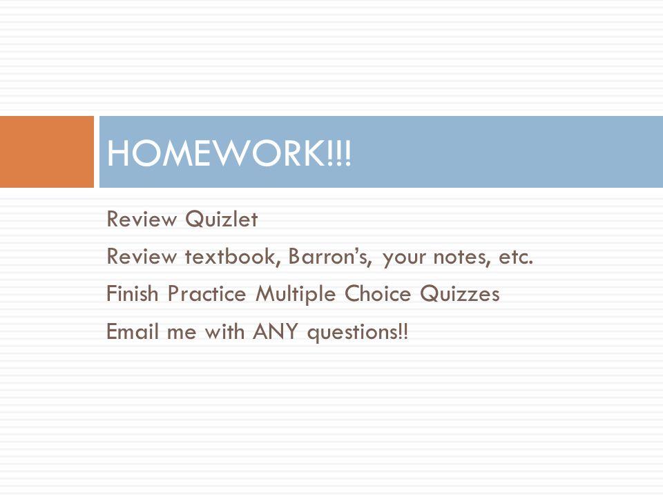 Review Quizlet Review textbook, Barron's, your notes, etc.