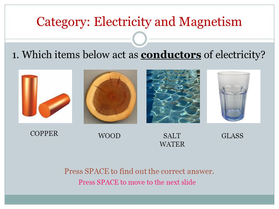 Category: Electricity and Magnetism 1. Which items below act as conductors of electricity.