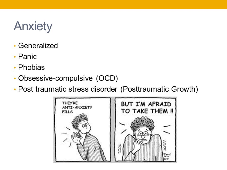 Anxiety Generalized Panic Phobias Obsessive-compulsive (OCD) Post traumatic stress disorder (Posttraumatic Growth)
