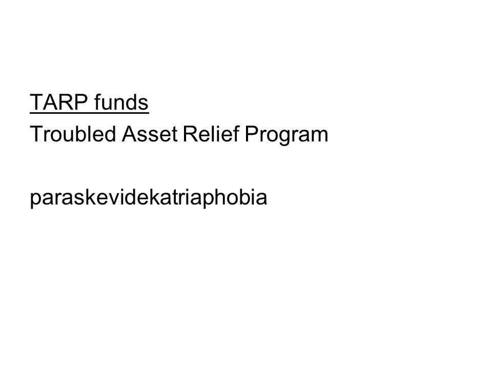 TARP funds Troubled Asset Relief Program paraskevidekatriaphobia