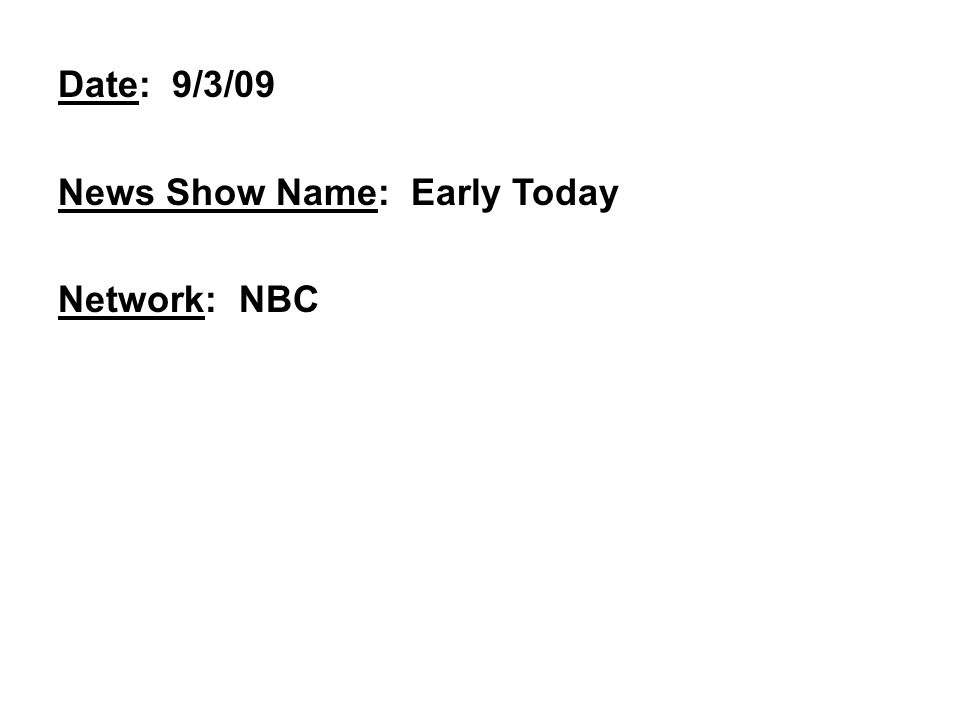 Date: 9/3/09 News Show Name: Early Today Network: NBC