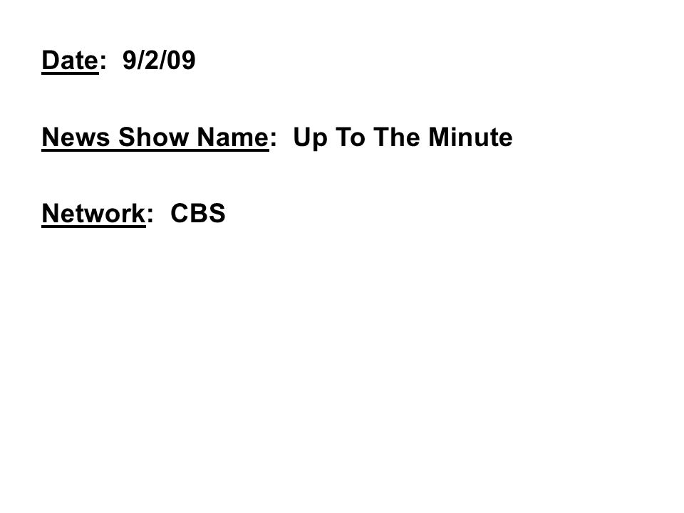 Date: 9/2/09 News Show Name: Up To The Minute Network: CBS