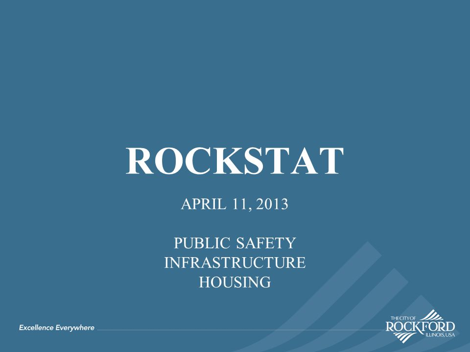 APRIL 11, 2013 PUBLIC SAFETY INFRASTRUCTURE HOUSING ROCKSTAT