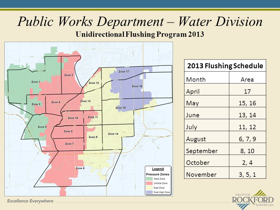 Public Works Department – Water Division Unidirectional Flushing Program 2013 2013 Flushing Schedule MonthArea April17 May15, 16 June13, 14 July11, 12 August6, 7, 9 September8, 10 October2, 4 November3, 5, 1