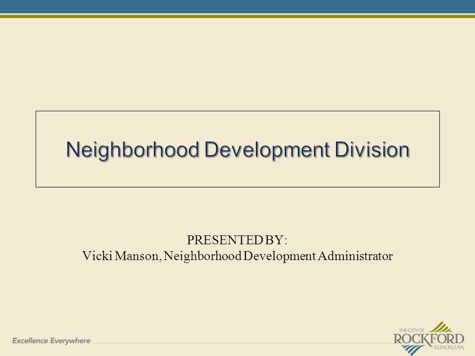 PRESENTED BY: Vicki Manson, Neighborhood Development Administrator