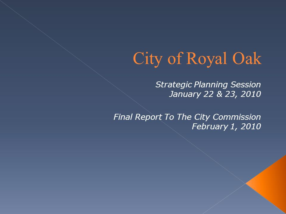 City of Royal Oak Strategic Planning Session January 22 & 23, 2010 Final Report To The City Commission February 1, 2010