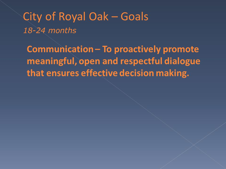Communication – To proactively promote meaningful, open and respectful dialogue that ensures effective decision making.