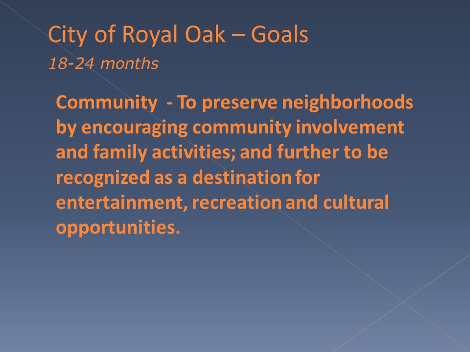 Community - To preserve neighborhoods by encouraging community involvement and family activities; and further to be recognized as a destination for entertainment, recreation and cultural opportunities.