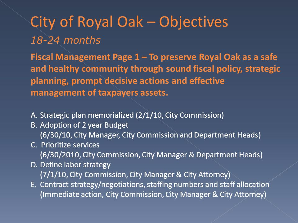 Fiscal Management Page 1 – To preserve Royal Oak as a safe and healthy community through sound fiscal policy, strategic planning, prompt decisive actions and effective management of taxpayers assets.
