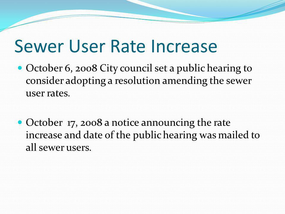 Sewer User Rate Increase October 6, 2008 City council set a public hearing to consider adopting a resolution amending the sewer user rates.