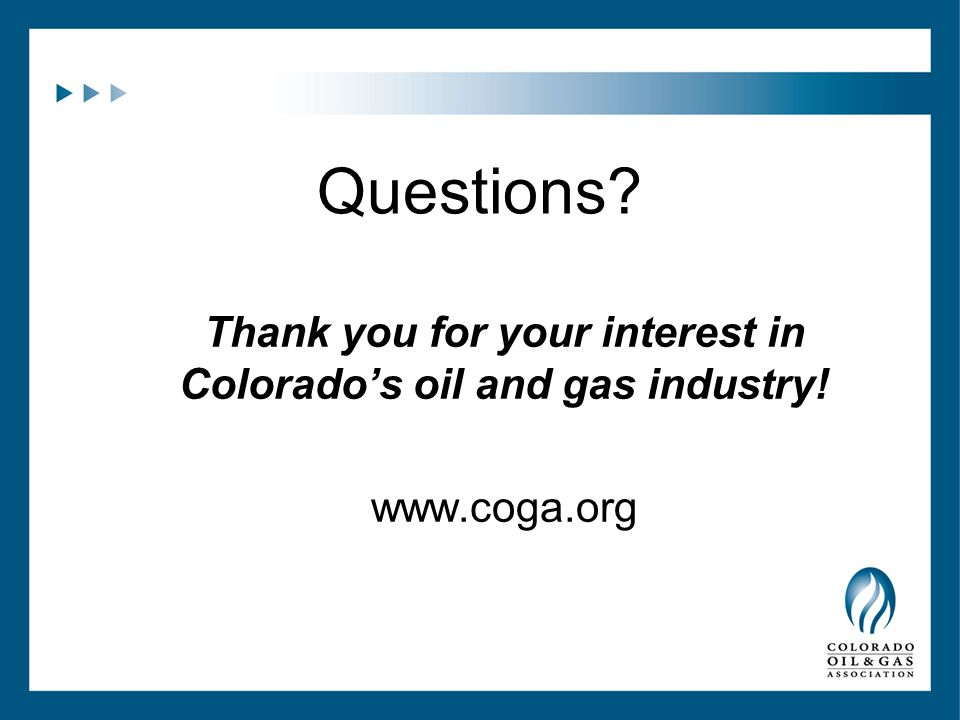 Questions Thank you for your interest in Colorado's oil and gas industry! www.coga.org