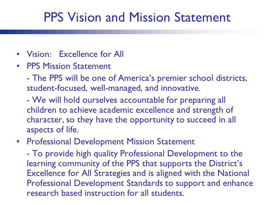 PPS Vision and Mission Statement Vision: Excellence for All PPS Mission Statement - The PPS will be one of America's premier school districts, student