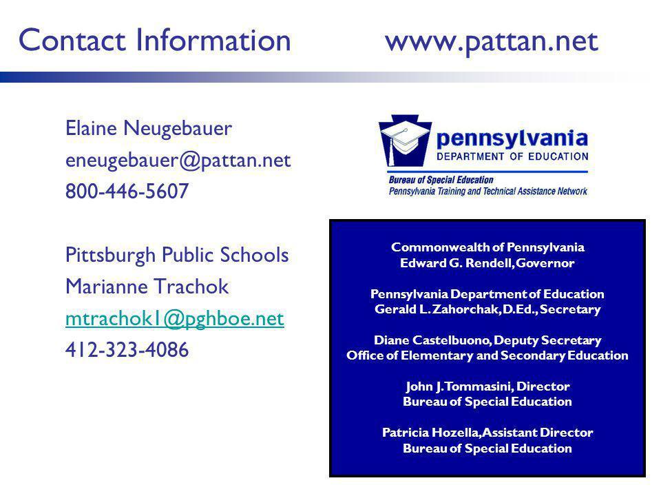 Contact Information www.pattan.net Elaine Neugebauer eneugebauer@pattan.net 800-446-5607 Pittsburgh Public Schools Marianne Trachok mtrachok1@pghboe.n