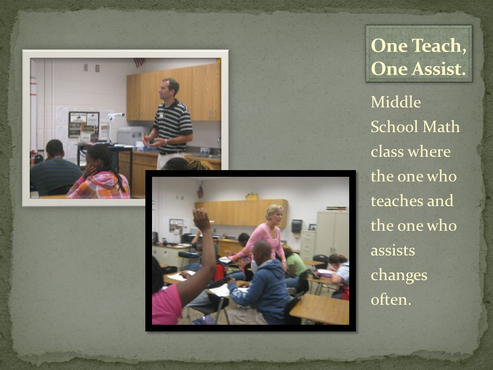 Middle School Math class where the one who teaches and the one who assists changes often.