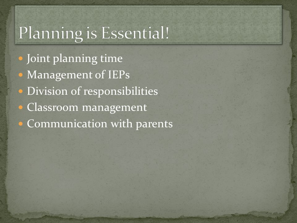 Joint planning time Management of IEPs Division of responsibilities Classroom management Communication with parents