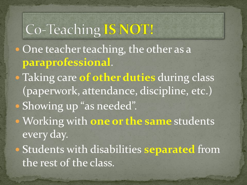 """One teacher teaching, the other as a paraprofessional. Taking care of other duties during class (paperwork, attendance, discipline, etc.) Showing up """""""