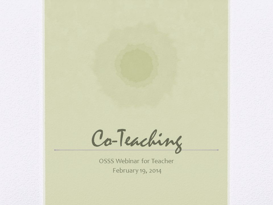 Purpose Develop understanding of co-teaching, its structures, and essential supports for its effectiveness Research on effectiveness Resources available