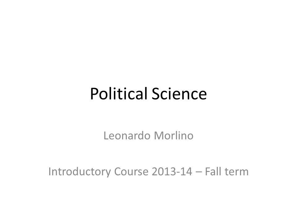 Political Science Leonardo Morlino Introductory Course 2013-14 – Fall term