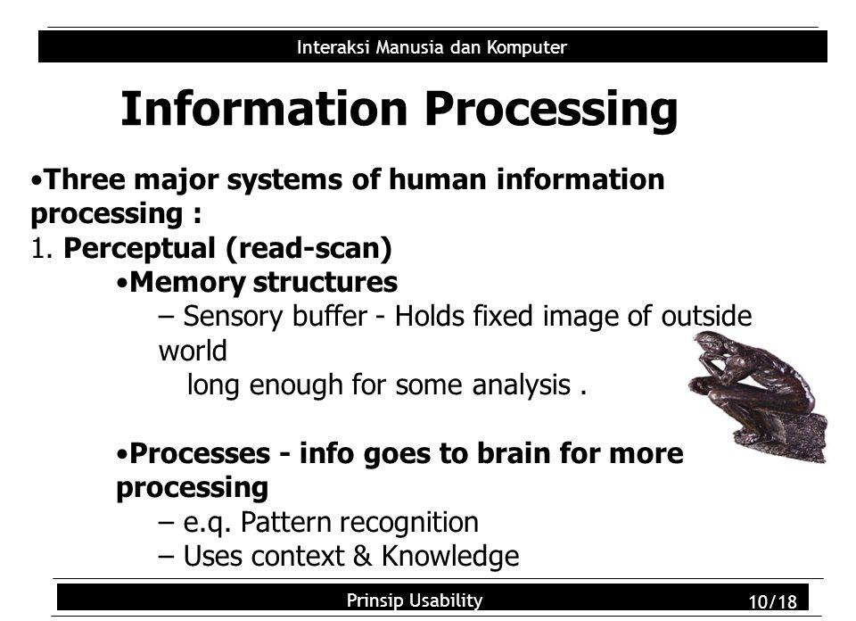 Usability Principles 10/18 Interaksi Manusia dan Komputer Prinsip Usability 10/18 Information Processing Three major systems of human information processing : 1.