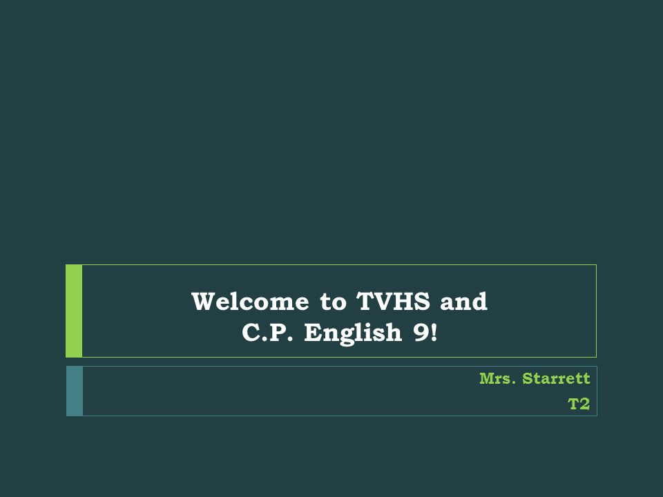 Welcome to TVHS and C.P. English 9! Mrs. Starrett T2