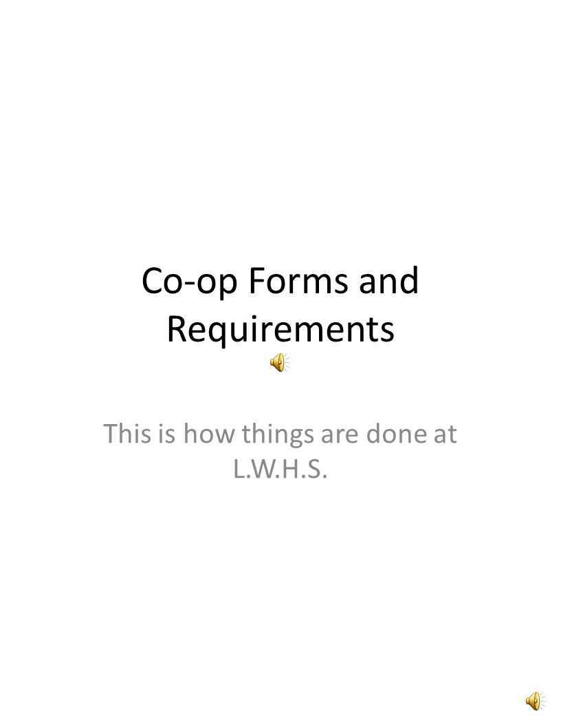 Co-op Forms and Requirements This is how things are done at L.W.H.S.