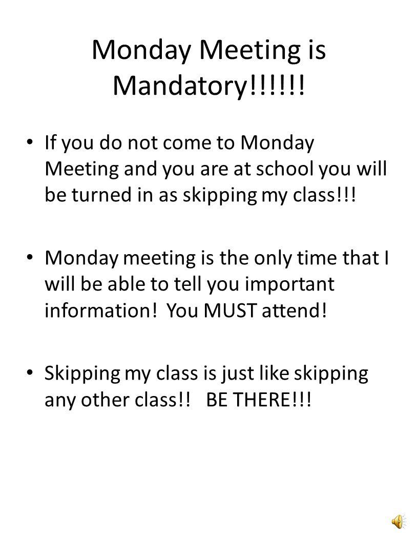 Monday Meeting is Mandatory!!!!!.