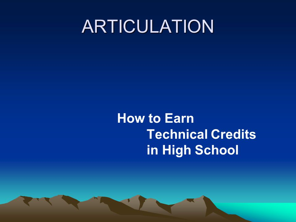 ARTICULATION How to Earn Technical Credits in High School