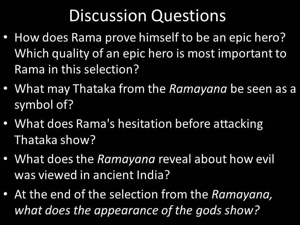Discussion Questions How does Rama prove himself to be an epic hero? Which quality of an epic hero is most important to Rama in this selection? What m