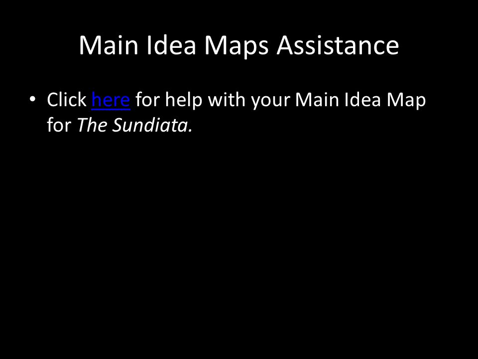 Main Idea Maps Assistance Click here for help with your Main Idea Map for The Sundiata.here