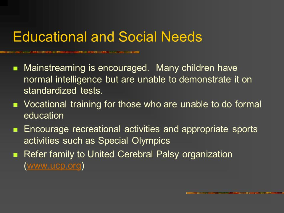 Educational and Social Needs Mainstreaming is encouraged.