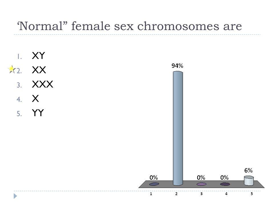 "'Normal"" female sex chromosomes are 1. XY 2. XX 3. XXX 4. X 5. YY"