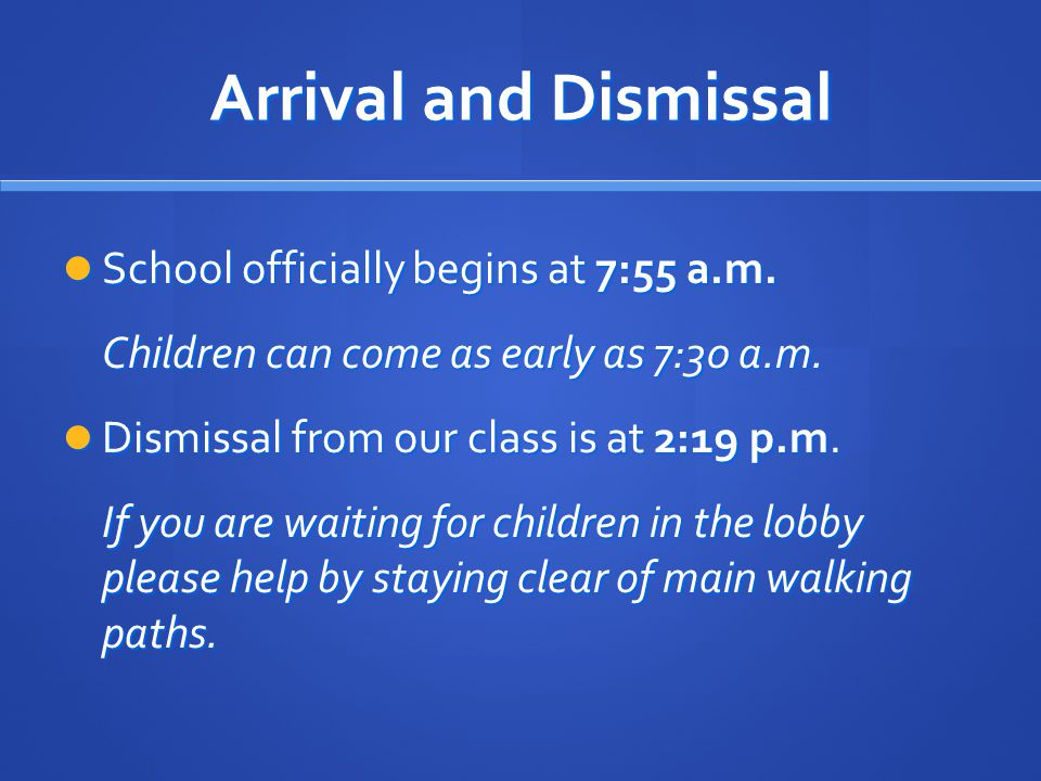Arrival and Dismissal School officially begins at 7:55 a.m.